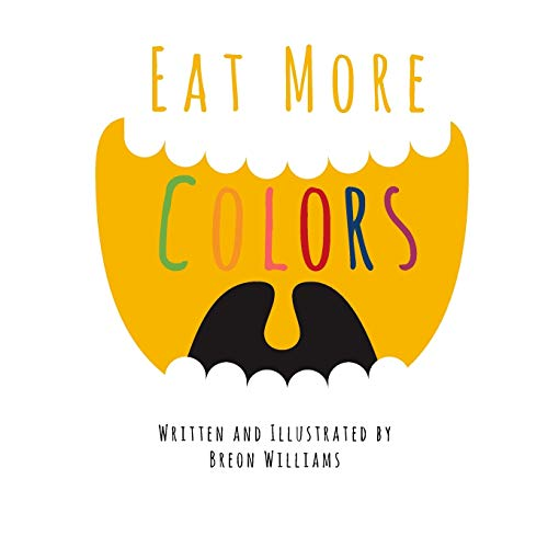 Eat More Colors: A Fun Educational Rhyming Book About Healthy Eating and...