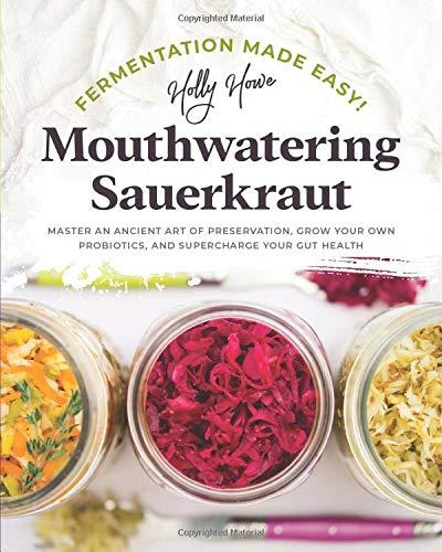 Fermentation Made Easy! Mouthwatering Sauerkraut: Master an Ancient Art of...