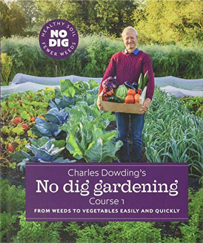 Charles Dowding's No Dig Gardening, Course 1: From Weeds to Vegetables...