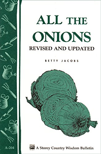 All the Onions: Storey's Country Wisdom Bulletin A-204 (Storey Country...