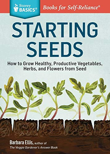 Starting Seeds How to Grow: How to Grow Healthy, Productive Vegetables,...