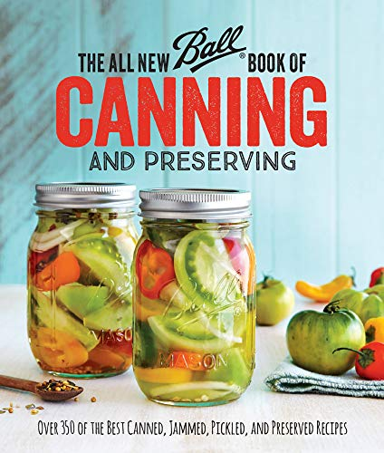 The All New Ball Book Of Canning And Preserving: Over 350 of the Best...