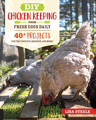 DIY Chicken Keeping from Fresh Eggs Daily: 40+ Projects for the Coop, Run,...