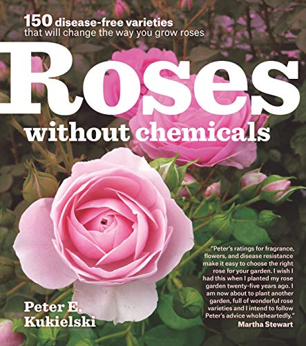 Roses Without Chemicals: 150 Disease-Free Varieties That Will Change the...