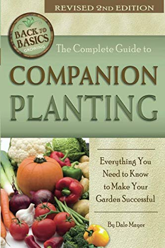 The Complete Guide to Companion Planting Everything You Need to Know to...