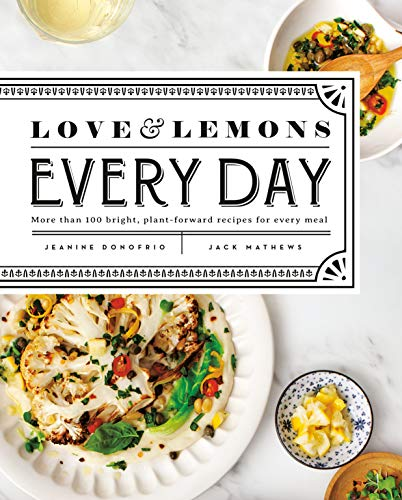 Love and Lemons Every Day: More than 100 Bright, Plant-Forward Recipes for...