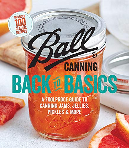 Ball Canning Back to Basics: A Foolproof Guide to Canning Jams, Jellies,...