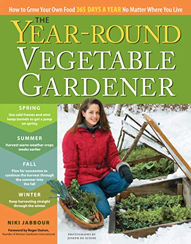 The Year-Round Vegetable Gardener: How to Grow Your Own Food 365 Days a...
