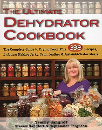 Ultimate Dehydrator Cookbook, The: The Complete Guide to Drying Food, Plus...
