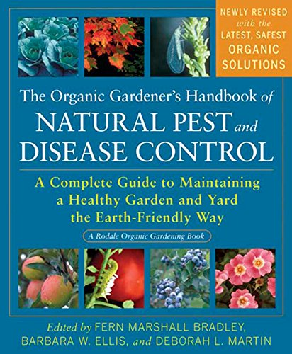 The Organic Gardener's Handbook of Natural Pest and Disease Control: A...