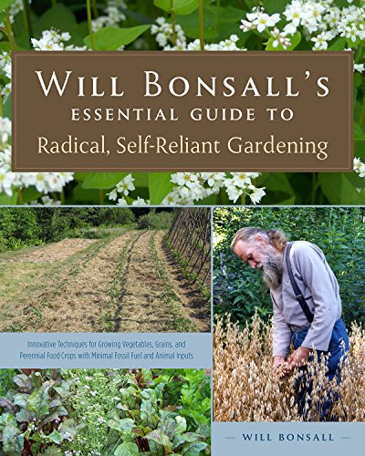 Will Bonsall's Essential Guide to Radical, Self-Reliant Gardening:...