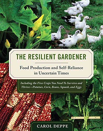 The Resilient Gardener: Food Production and Self-Reliance in Uncertain...
