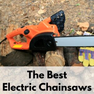 "text overlay ""the best electric chainsaws"" on the bottom portion of an image with an orange plugin electric chainsaw on a pile of wood with a pair of yellow gardening gloves"
