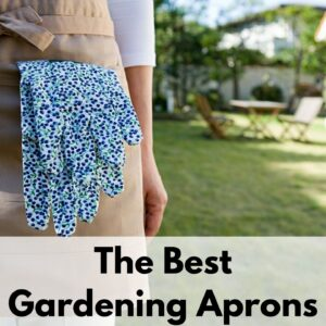 "text overlay ""the best gardening aprons"" over a closeup picture of a woman's torso wearing a tan garden apron with a pair of blue and green gloves in the front pocket"