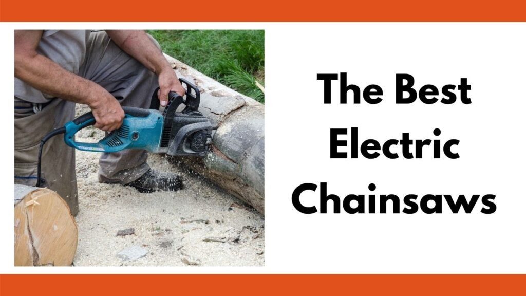 """text """"the best electric chainsaws"""" on the right. On the left is a close up of a kneeling man cutting into a log with a corded electric chainsaw."""