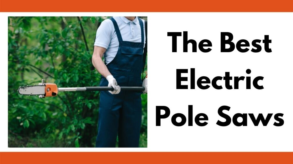 """text """"the best electric pole saws"""" on the right. On the left is a square image of a person holding a pole saw. His face is not visible, but his gloved hands and body (in blue overalls) are"""
