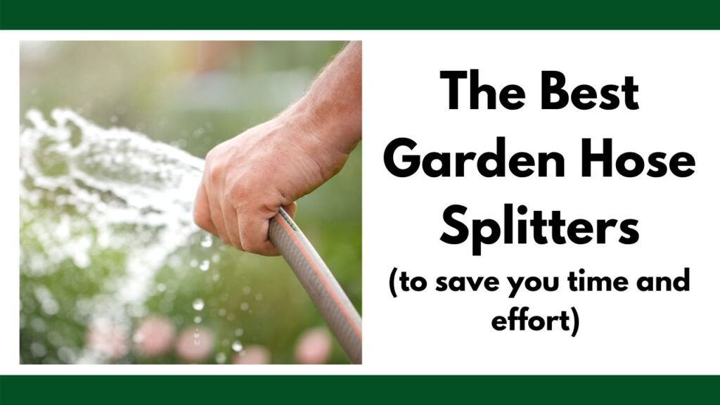 """on the left is a close up photo of a hand holding a hose that's spraying water. On the right is the text """"the best garden hose splitters (to save you time and effort)"""""""