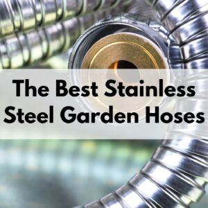 "text overlay ""the best stainless steel garden hoses"" over a close up picture of a stainless steel hose"