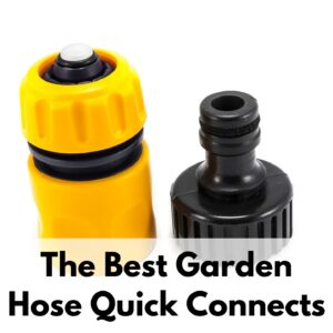"text ""The best garden hose quick connects"" overlay on a picture of a yellow and black plastic hose quick connector"