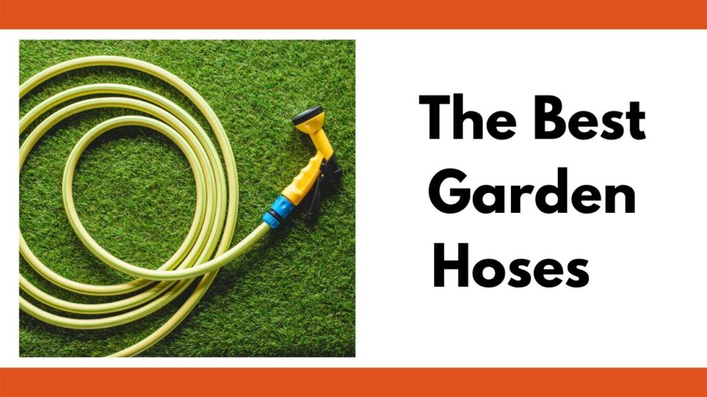 "text ""the best garden hoses"" next to an image of a green garden hose with a yellow nozzle coiled on the grass"