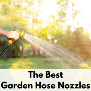 "a backlit image of a hand using a yellow garden hose nozzle to water a grass lawn. On the bottom is the text overlay ""the best garden hose nozzles"""
