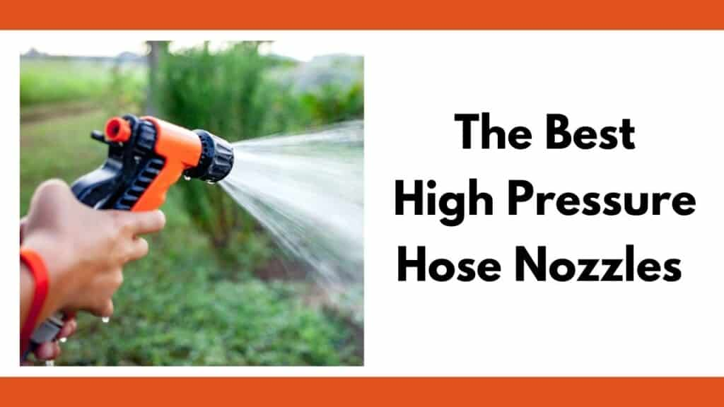 "Text ""The best high pressure hose nozzles"" next to a pair of hands holding an orange and black hose nozzle watering a garden which is out of focus."