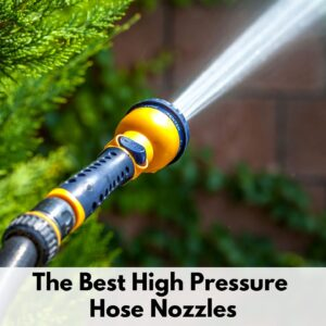 "Text reads ""The best high pressure hose nozzles"" on a translucent white box at the bottom of the image. There is an orange and black hose nozzle spraying a thick stream of water at high pressure at an out of focus brown and green background."