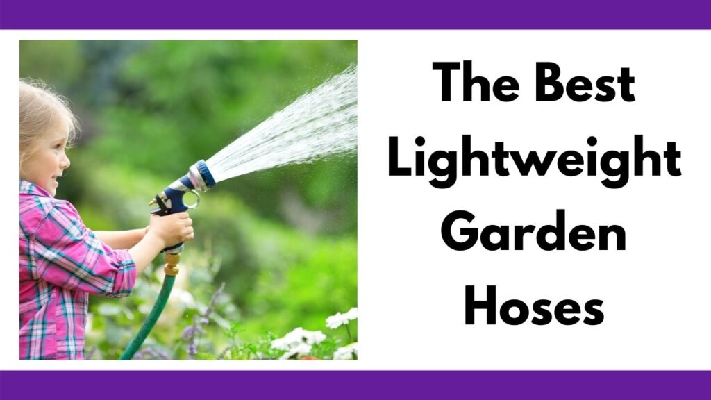 "text ""the best lightweight garden hoses"" next to a picture of a young girl in a pink shirt using a hose to spray water in the air"