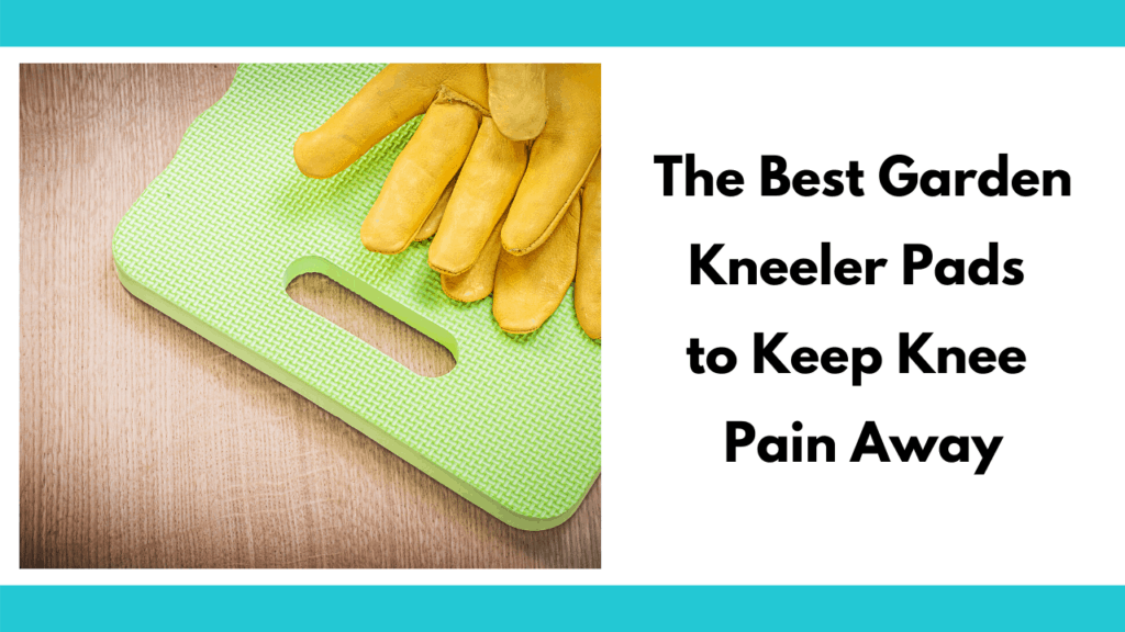 "Text reads ""The Best Garden Kneeler Pads to Keep Knee Pain Away"" on a white background. To the left there is a pair of yellow leather gloves on top of a lime green foam pad on a hardwood surface as the background."