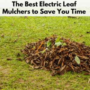 """Text reads """"The Best Electric Leaf Mulchers to Save you time."""" Text is on a white banner above a photo of a pile of leaves on a green grassy lawn."""