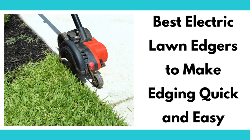 Text reads 'Best electric lawn edgers to make edging quick and easy'. To the left is a photo of an electric edger with two wheels, a red cover, and a black shroud. Edger is on a sidewalk edging a grassy patch. Phot and text are between two teal colored bars.