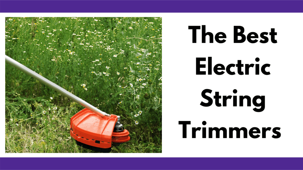 "Text reads, ""The best electric string trimmers."" To the left is a photo of a string trimmer with an orange shroud cutting into a tall patch of brush. Everything is in the foreground  and the grass takes up the whole frame of the photo."