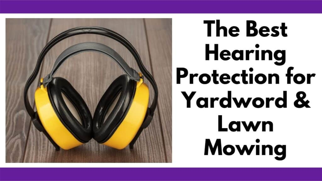 """Text """"the best hearing protection for yardwork and lawn mowing"""" next to an image of a pair of yellow ear muffs for hearing protection"""