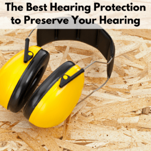 """Text reads """"The best hearing protection to preserve your hearing."""" Below the text box is a photo of yellow over the head ear muffs on a sheet of Oriented Strand Board plywood."""
