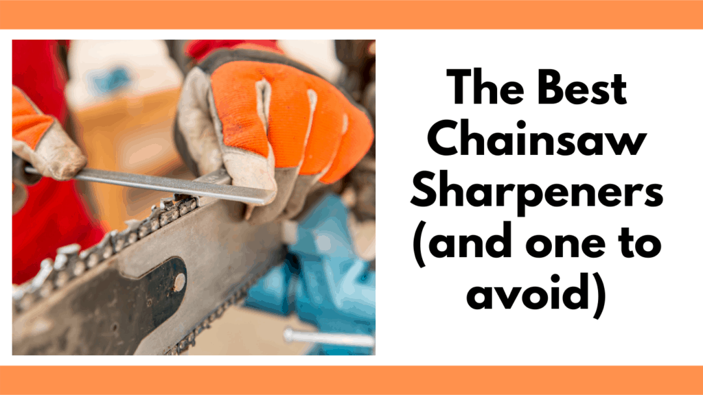"""Text reads, """"The best chainsaw sharpeners (and one to avoid)."""" To the left of the text is a photo of a person filling down the depth gauge of a chainsaw. The person is holding two white leather working gloves with orange and black accents. The text and photo are between to horizontal orange bars."""