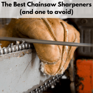 """Text reads, """"The best chainsaw sharpeners (and one to avoid)"""" in a white text box above a photo of a person holding a chainsaw bar with a leather glove and filling the cutting tooth of a chainsaw with a round file."""